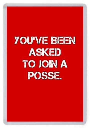 You've Been Asked To Join A Posse Fridge Magnet